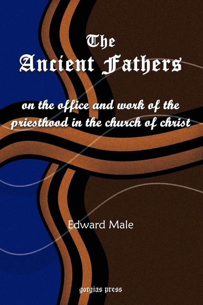 The Ancient Fathers: On the Office and Work of the Priesthood in the Church of Christ als Taschenbuch