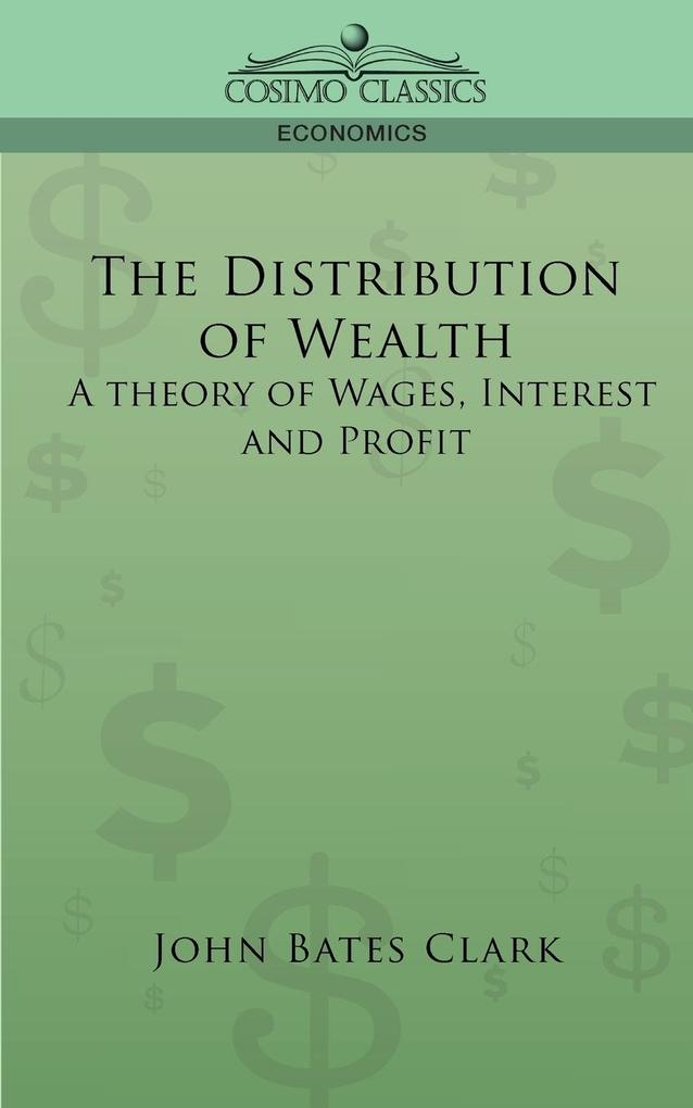 The Distribution of Wealth: A Theory of Wages, Interest and Profits als Taschenbuch