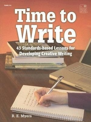 Time to Write: 43 Standards-Based Lessons for Developing Creative Writing als Taschenbuch