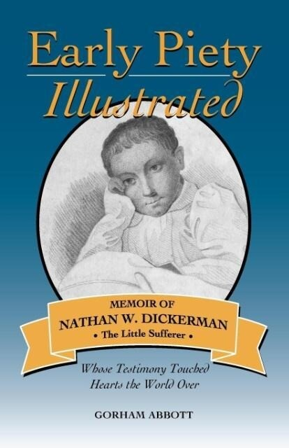 Early Piety Illustrated: Memoir of Nathan W. Dickerman, the Little Sufferer als Taschenbuch