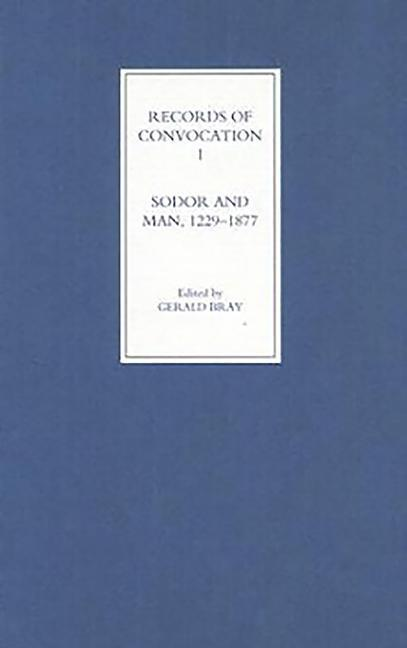 Records of Convocation I: Sodor and Man, 1229-1877 als Buch