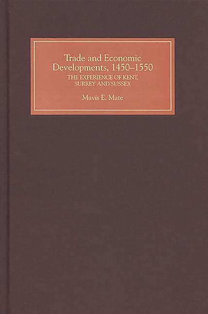 Trade and Economic Developments, 1450-1550: The Experience of Kent, Surrey and Sussex als Buch