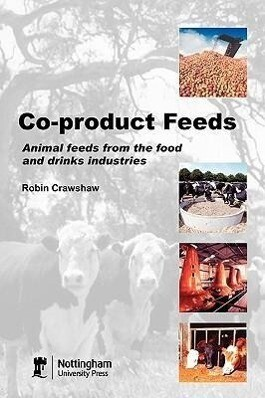 Co-Product Feeds: Animal Feeds from the Food and Drinks Industries als Buch