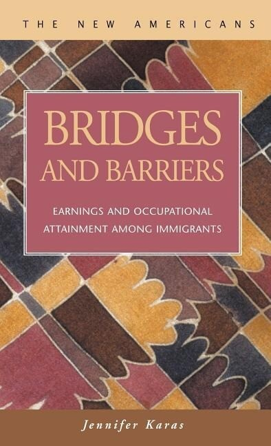 Bridges and Barriers: Earnings and Occupational Attainment Among Immigrants als Buch