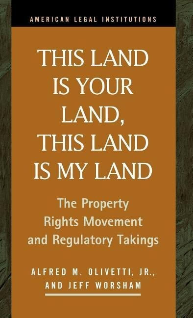 This Land Is Your Land, This Land Is My Land: The Property Rights Movement and Regulatory Takings als Buch