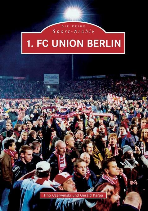 1. FC Union Berlin als Buch von Tino Czerwinski, Gerald Karpa