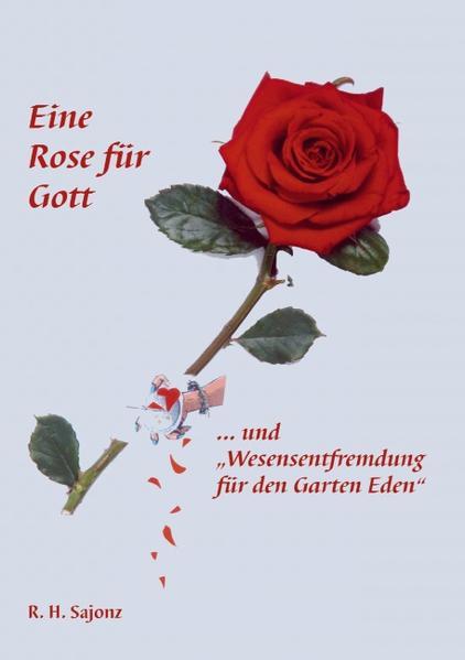 """Eine Rose für Gott ... und """"Wesensentfremdung für den Garten Eden"""" als Buch"""