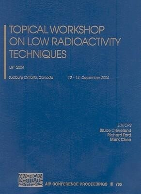 Topical Workshop on Low Radioactivity Techniques: Lrt 2004 als Buch
