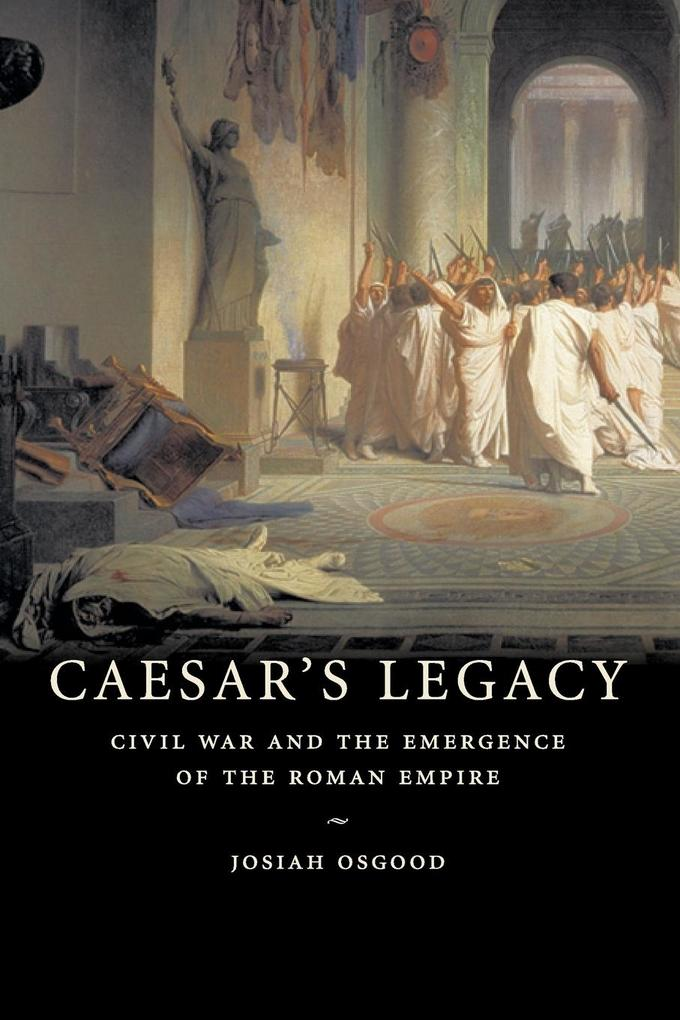 Caesar's Legacy: Civil War and the Emergence of the Roman Empire als Buch
