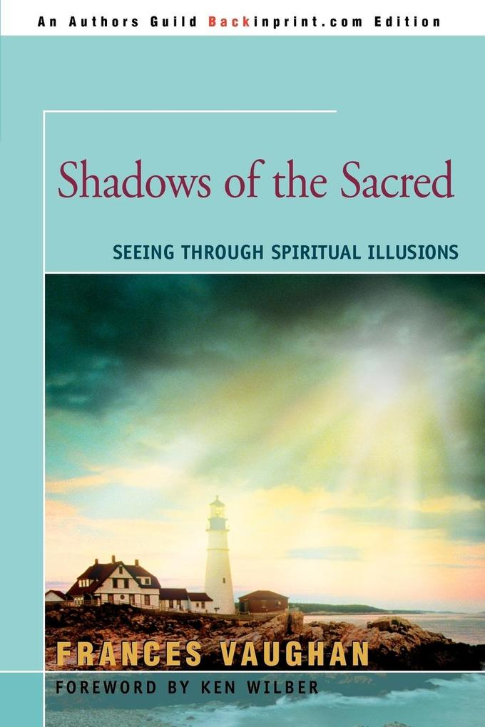Shadows of the Sacred: Seeing Through Spiritual Illusions als Taschenbuch