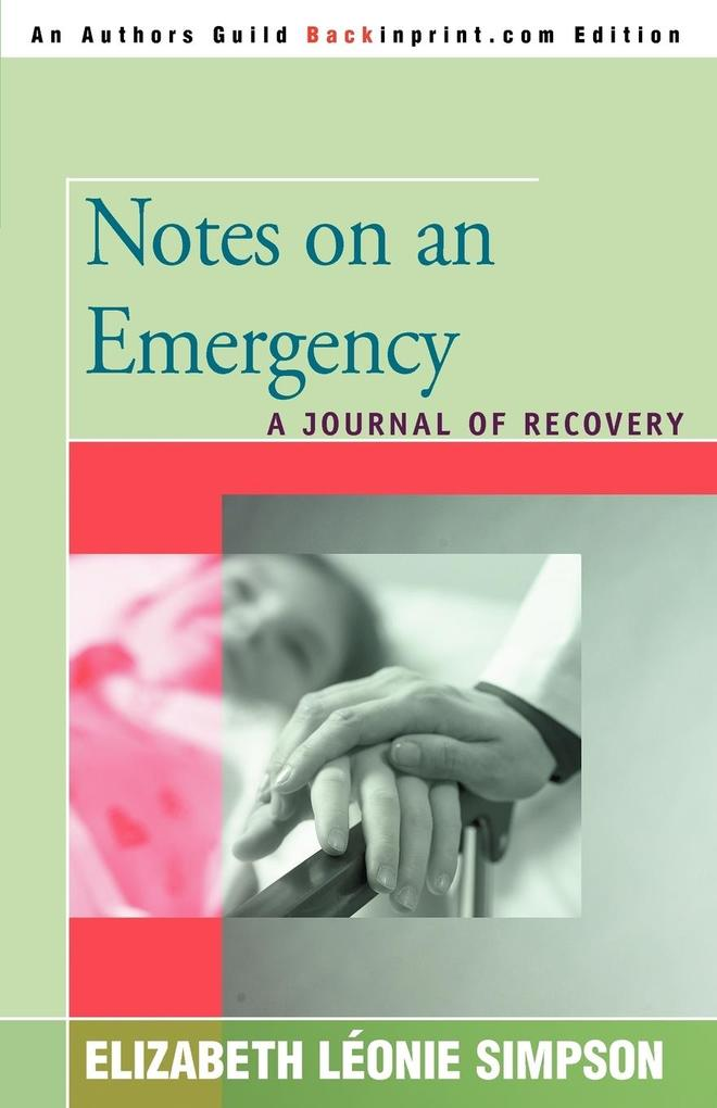 Notes on an Emergency: A Journal of Recovery als Buch