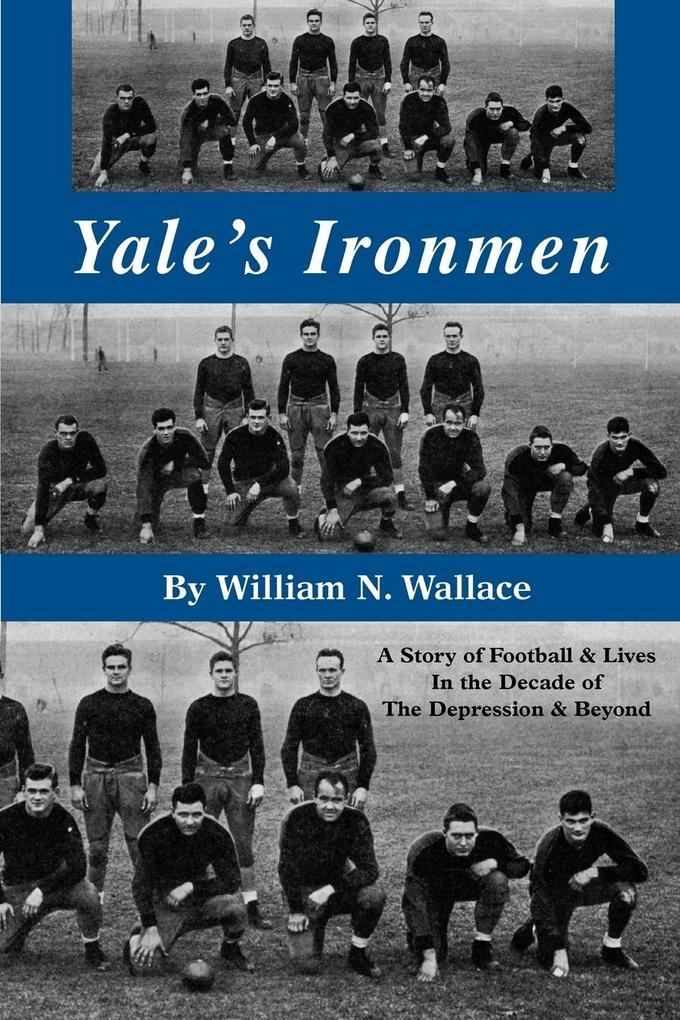 Yale's Ironmen: A Story of Football & Lives in the Decade of the Depression & Beyond als Taschenbuch