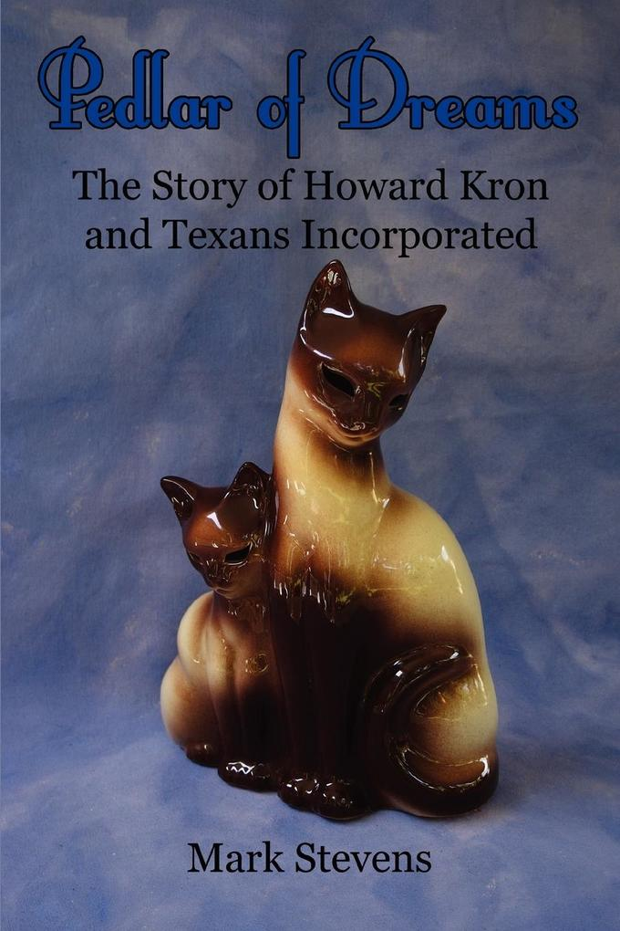 Pedlar of Dreams: The Story of Howard Kron and Texans Incorporated als Buch