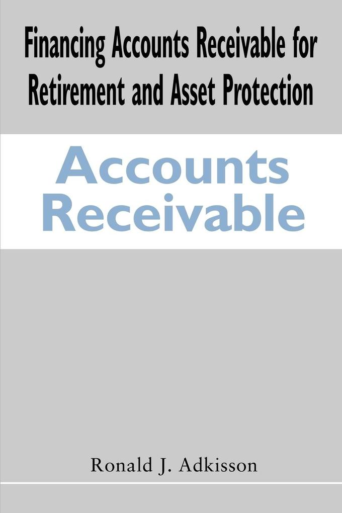 Financing Accounts Receivable for Retirement and Asset Protection als Taschenbuch