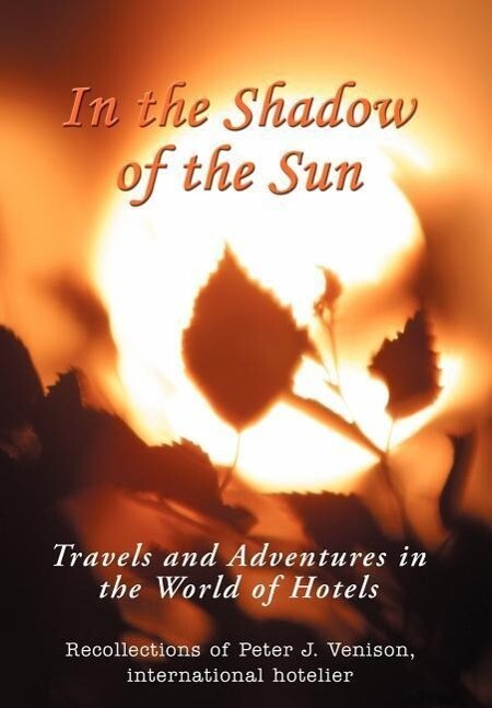 In the Shadow of the Sun: Travels and Adventures in the World of Hotels als Buch
