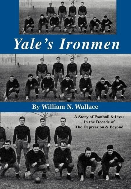 Yale's Ironmen: A Story of Football & Lives in the Decade of the Depression & Beyond als Buch