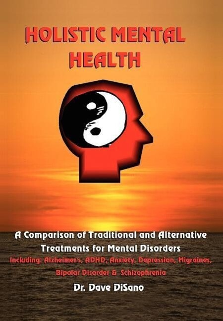 Holistic Mental Health: A Comparison of Traditional and Alternative Treatments for Mental Disorders als Buch