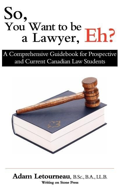 So, You Want to Be a Lawyer, Eh?: A Comprehensive Guidebook for Prospective and Current Canadian Law Students als Taschenbuch