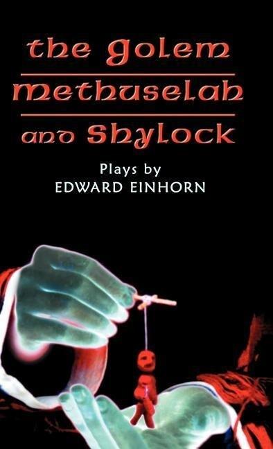 The Golem, Methuselah, and Shylock: Plays by Edward Einhorn als Buch