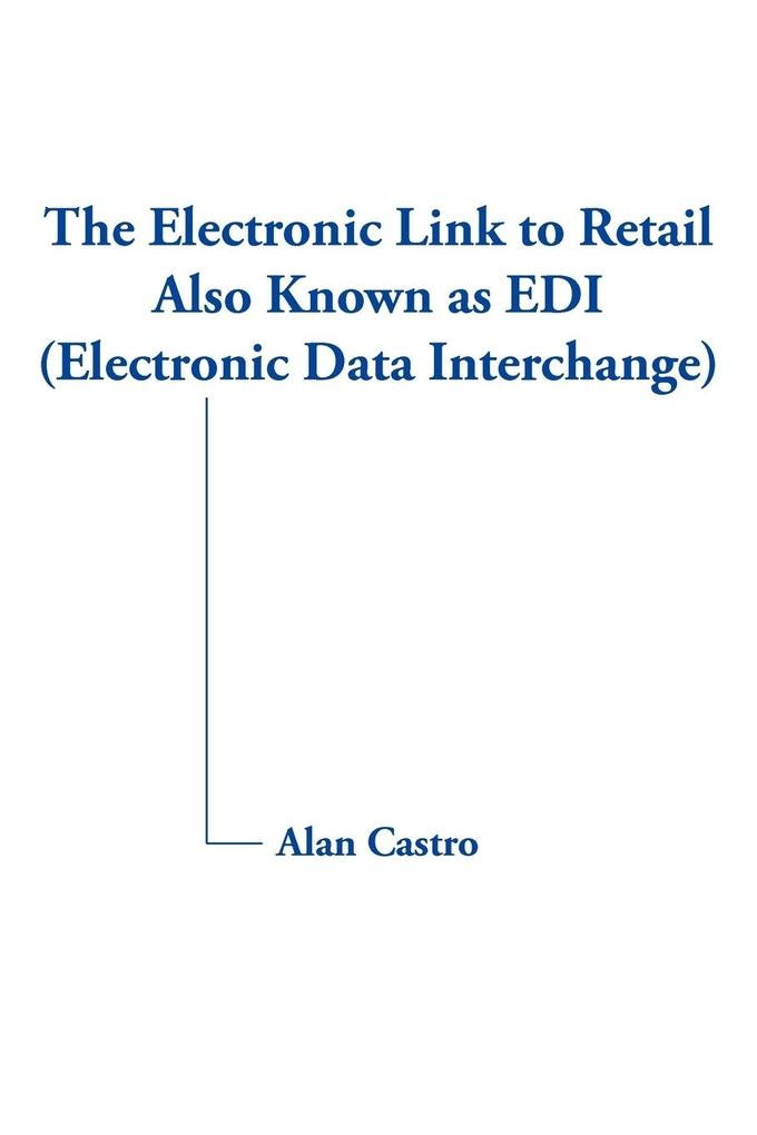The Electronic Link to Retail Also Known as EDI (Electronic Data Interchange) als Taschenbuch