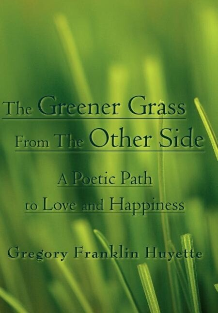 The Greener Grass from the Other Side: A Poetic Path to Love and Happiness als Buch