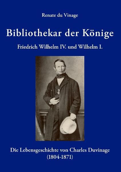 Bibliothekar der Könige Friedrich Wilhelm IV und Wilhelm I als Buch