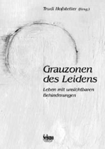 Grauzonen des Leidens. Leben mit unsichtbaren Behinderungen als Buch