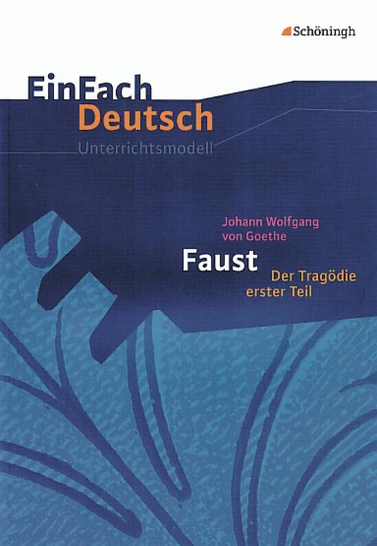 Faust I: Gymnasiale Oberstufe. EinFach Deutsch Unterrichtsmodelle als Buch