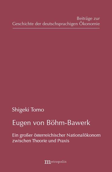 Eugen von Böhm-Bawerk - Ein grosser österreichischer Nationalökonom zwischen Theorie und Praxis als Buch