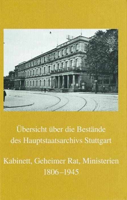 Übersicht über die Bestände des Hauptstaatsarchivs Stuttgart Kabinett, Geheimer Rat, Ministerien 1806-1945 als Buch