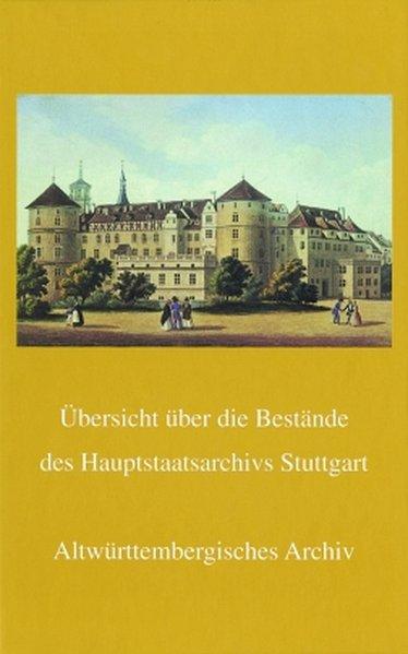 Übersicht über die Bestände des Hauptstaatsarchivs Stuttgart. Altwürttembergisches Archiv, A-Bestände als Buch