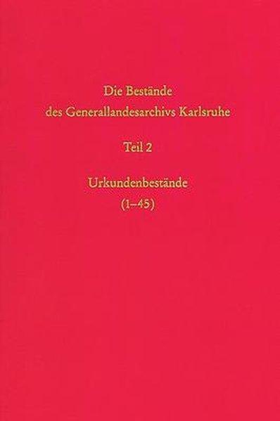 Die Bestände des Generallandesarchivs Karlsruhe. Urkundenbestände (1-45), Bd 39/2 als Buch