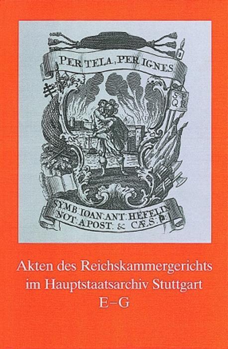 Akten des Reichskammergerichts im Hauptstaatsarchiv Stuttgart. E - G als Buch