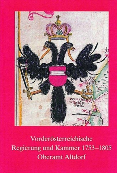 Vorderösterreichische Regierung und Kammer 1753-1805. Oberamt Altdorf als Buch