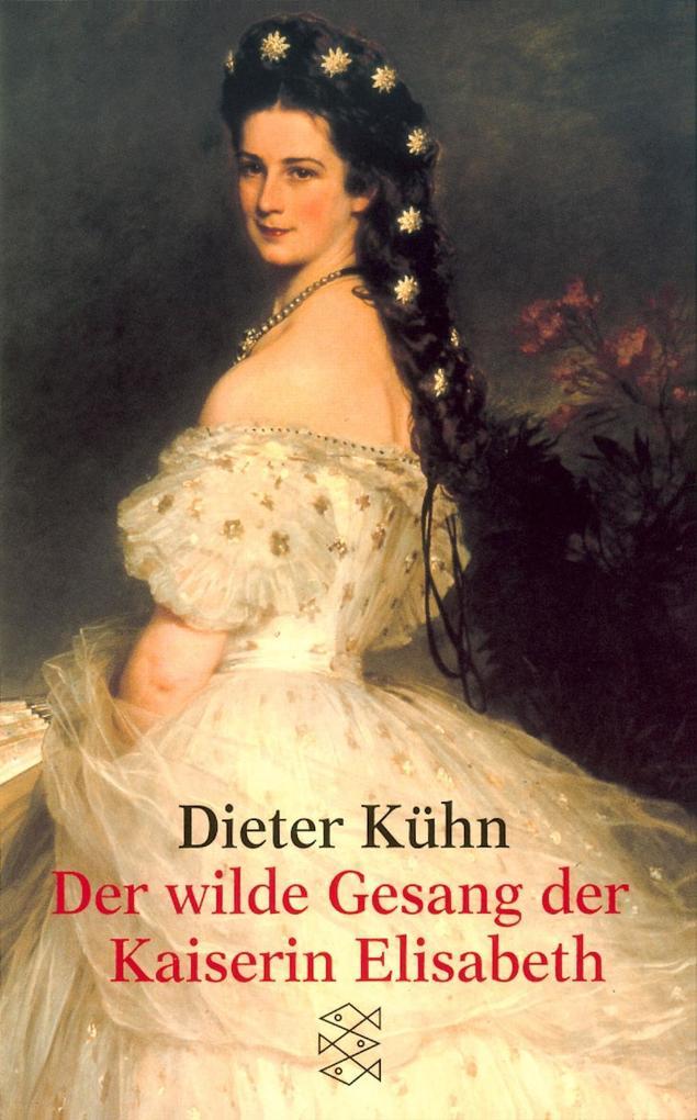 Der wilde Gesang der Kaiserin Elisabeth als Taschenbuch