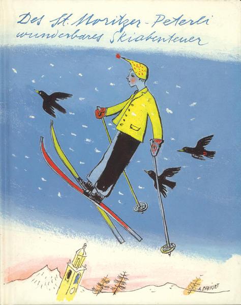 Des Sankt Moritzer Peterli wunderbares Skiabenteuer und Ein sommerlicher Spitzbubenstreich als Buch