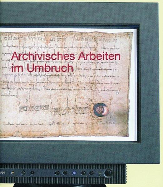 Archivisches Arbeiten im Umbruch als Buch