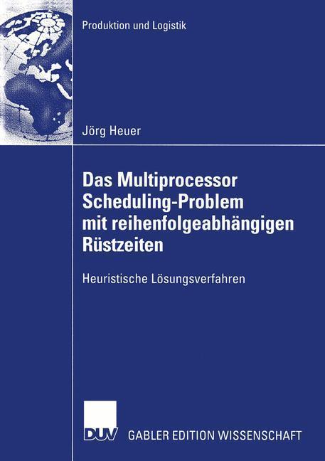 Das Multiprocessor Scheduling-Problem mit reihenfolgeabhängigen Rüstzeiten als Buch