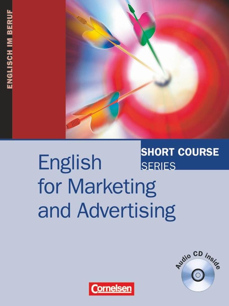 Short Course Series. English for Marketing and Advertising. Kursbuch mit CD als Buch