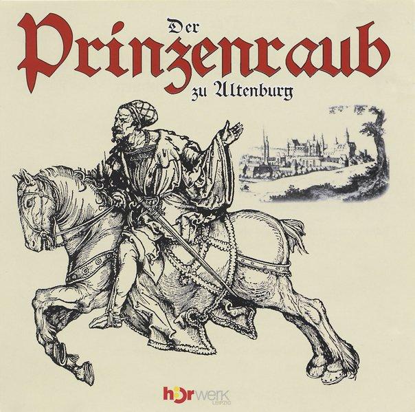 Der Prinzenraub zu Altenburg. CD als Hörbuch