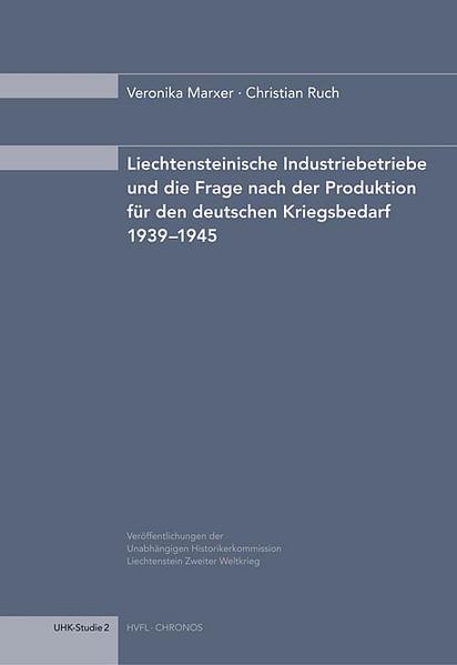 Liechtensteinische Industriebetriebe und die Frage nach der Produktion für den deutschen Kriegsbedarf 1939–1945 als Buch