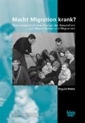 Macht Migration krank? Eine transdisziplinäre Analyse der Gesundheit von Migrantinnen und Migranten