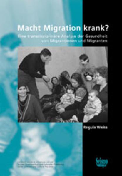 Macht Migration krank? Eine transdisziplinäre Analyse der Gesundheit von Migrantinnen und Migranten als Buch