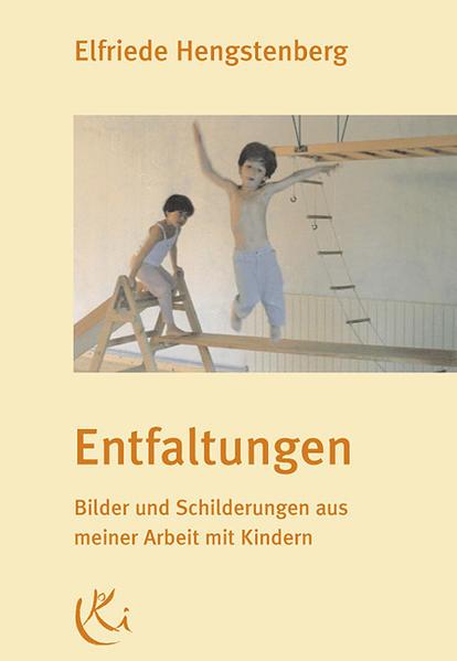 Entfaltungen. Bilder und Schilderungen aus meiner Arbeit mit Kindern als Buch