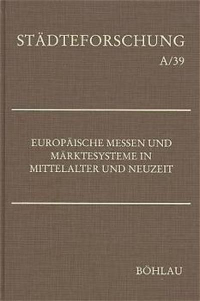 Europäische Messen und Märktesysteme in Mittelalter und Neuzeit als Buch