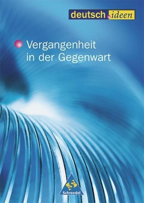 deutsch.ideen. Schülerband. Vergangenheit in der Gegenwart. S II als Buch