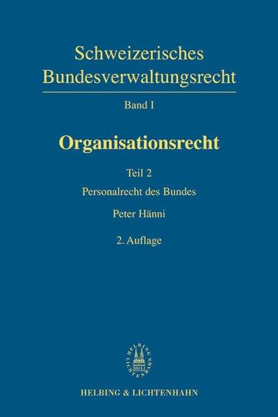 Schweizerisches Bundesverwaltungsrecht / Organisationsrecht / Personalrecht des Bundes als Buch