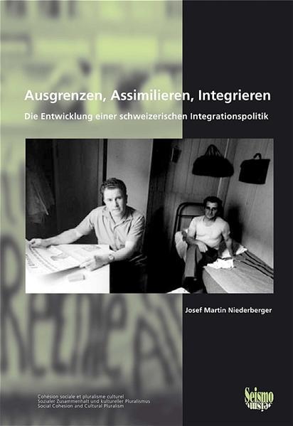 Ausgrenzen, Assimilieren, Integrieren. Die Entwicklung einer schweizerischen Integrationspolitik als Buch