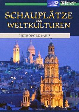 Schauplätze der Weltkulturen - Metropole Paris als DVD