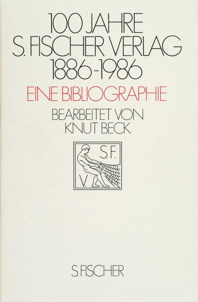 Hundert Jahre S. Fischer Verlag 1886 - 1986. Eine Bibliographie als Buch